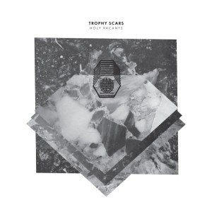 """Trophy Scars """"Holy Vacants"""" // Monotreme Records"""
