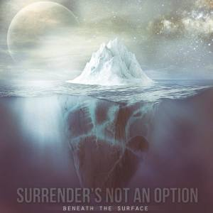 "Surrender's Not An Option ""Beneath The Surface"" / Self-release 2015"